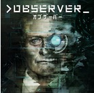 【新作ゲーム紹介】PS4『>Observer_(オブザーバー)』他、2018年8月第3週の注目ゲームタイトル紹介